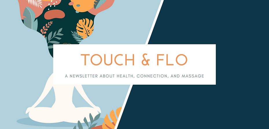 touch and flo is a newsletter about health, connection, and massage