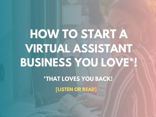 How To Start A Virtual Assistant Business That Loves You Back!