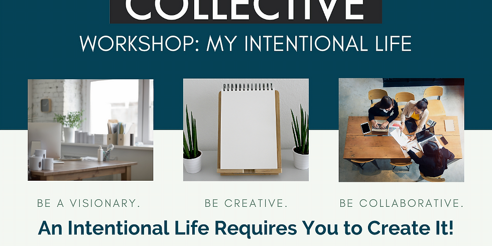 THE COLLECTIVE WORKSHOP: MY INTENTIONAL LIFE