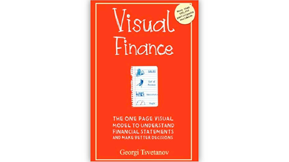 Visual Finance: The One Page Visual Model to Understand Financial Statements and Make Better Business Decisions, Georgi Tsvetanov