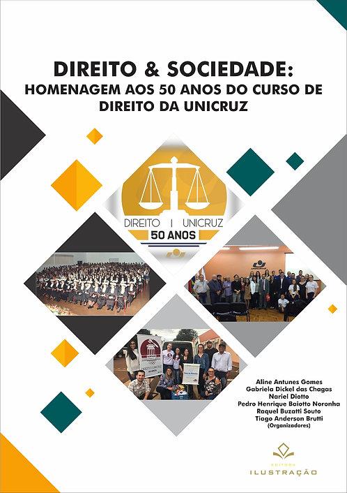 Direito e Sociedade: homenagem aos 50 anos do Curso de Direito da UNICRUZ