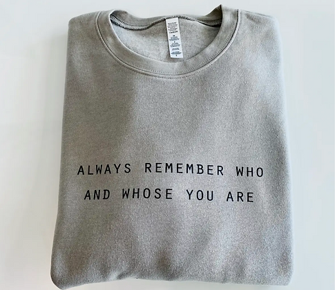 Always Remember Who and Whose You Are