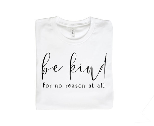 BE KIND for no reason at all
