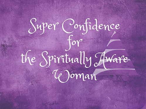 Super Confidence for the Spiritually Aware Woman