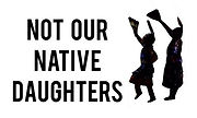 Not our Native Daughters logo.jpg