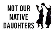 Not our Native Daughters