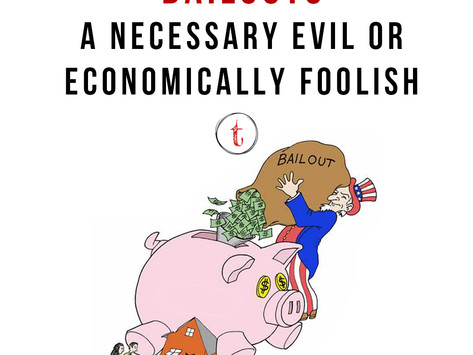 Bailouts: Necessary Evil Or Economically Foolish