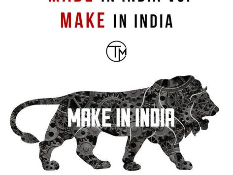MAKE IN INDIA VS MADE IN INDIA