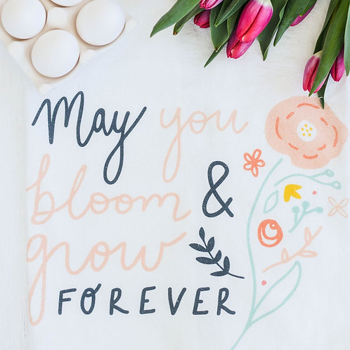 MAY YOU BLOOM & GROW FOREVER