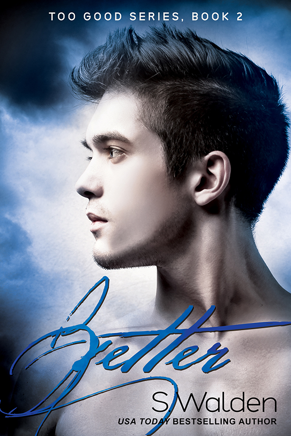 Better (Too Good, #2) by S. Walden