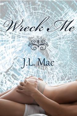 Wreck Me by J.L. Mac