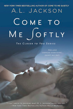 Come To Me Softly by A.L Jackson