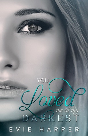 You Loved Me At My Darkest by Evie H