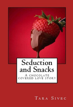 Seductions and Snacks by Tara Sivec