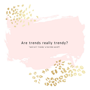 Are Trends Really Trendy?!