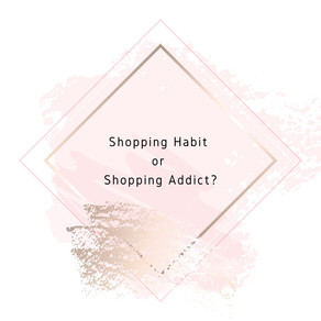 Shopping Habit or Shopping Addict?