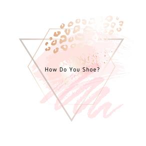 How Do You Shoe?