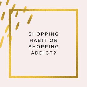 Shopping Habit or Shopping Addict?