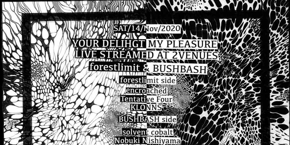 YOUR DELIGHT MY PLEASURE LIVE STREAMED AT 2 VENUES, forestlimit & BUSHBASH