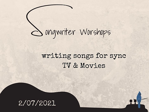 Songwriting Workshop: 2/7/ 21 Write Songs for Sync (TV & Movies)