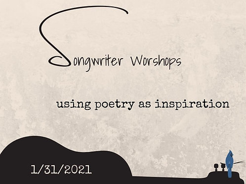 Songwriting Workshop: 1/31/ 21 Using Poetry As Inspiration