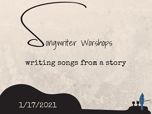 Songwriting Workshop: 1/17/ 21 Writing Songs w/ a Story
