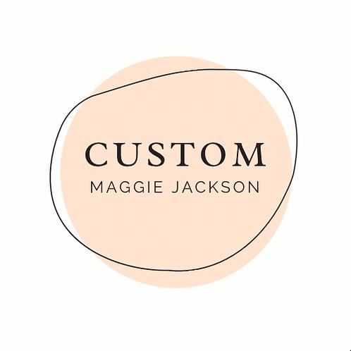 Custom for Maggie