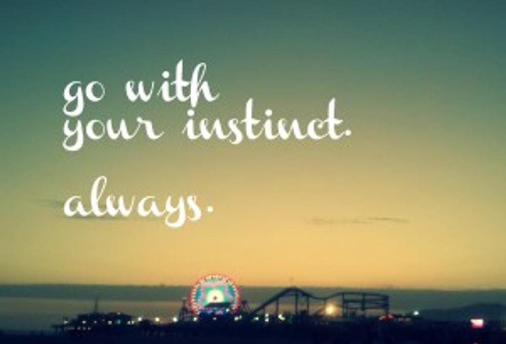 Go-with-your-instinct-always