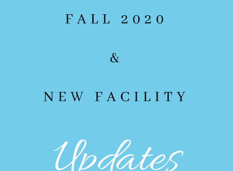 Fall 2020 and New Facility Update
