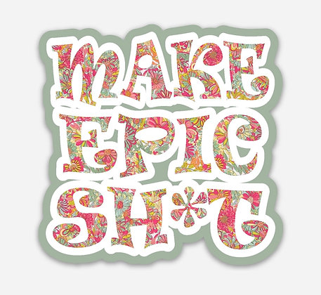 Free make epic sh*t sticker with purchase!