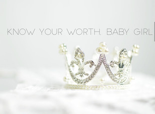 Know Your Worth, Baby Girl