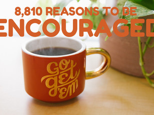 8,810 Reasons To Be Encouraged