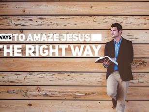 Live Bravely: 3 Ways to Amaze Jesus The Right Way