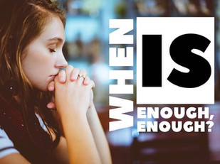 Live Bravely:  When Is Enough, Enough?