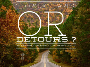 Thoroughfares or Detours? An Unusual Thanksgiving Perspective