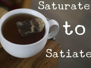 Saturate to Satiate