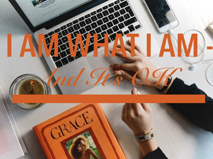 Live Bravely: I Am What I Am - And It's OK