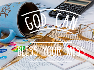 God Can Bless Your Mess