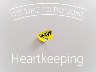 Live Bravely: It's Time To Do Some Heartkeeping