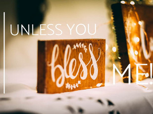 Live Bravely: Unless You Bless Me