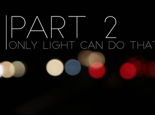 Live Bravely: Part 2, Only Light Can Do That