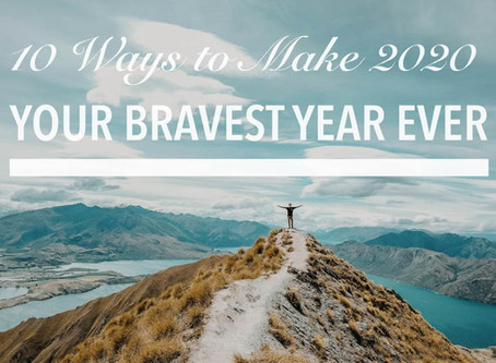 Live Bravely: 10 Ways to Make 2020 Your Bravest Year Ever