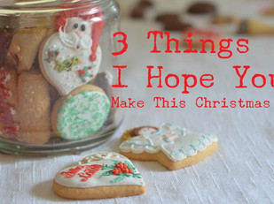 Live Bravely:  3 Things I Hope You Make This Christmas