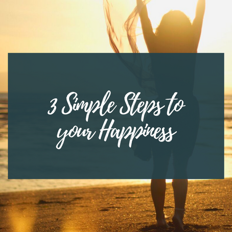 3 Simple Steps to your Happiness