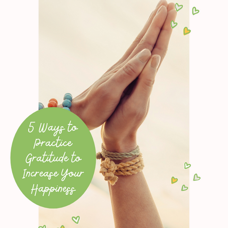 5 Ways to Practice Gratitude to Increase Your Happiness
