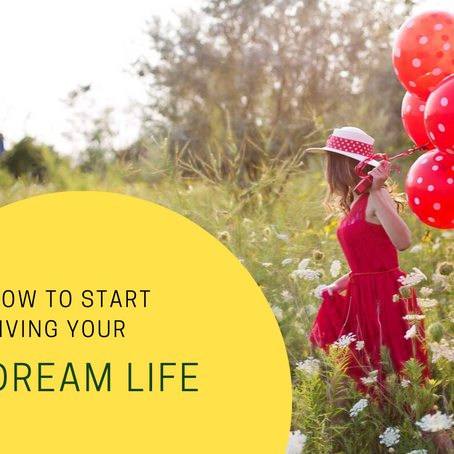 How to Start Living Your Dream Life