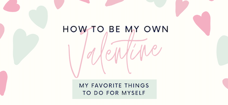 How to be Your Own Valentine