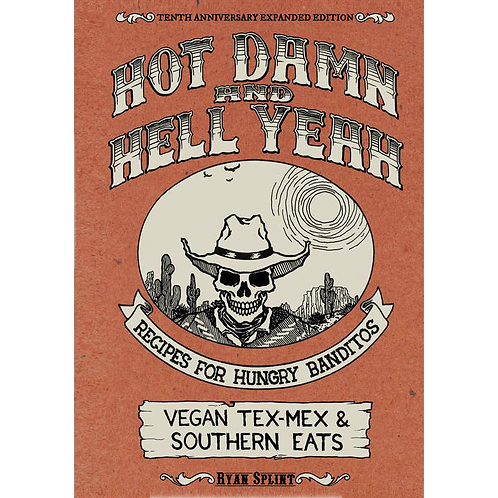 Hot Damn & Hell Yeah: Vegan Tex-Mex Recipes