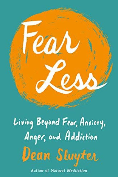 FEAR LESS: LIVING BEYOND FEAR, ANXIETY, ANGER, AND ADDICTION Book