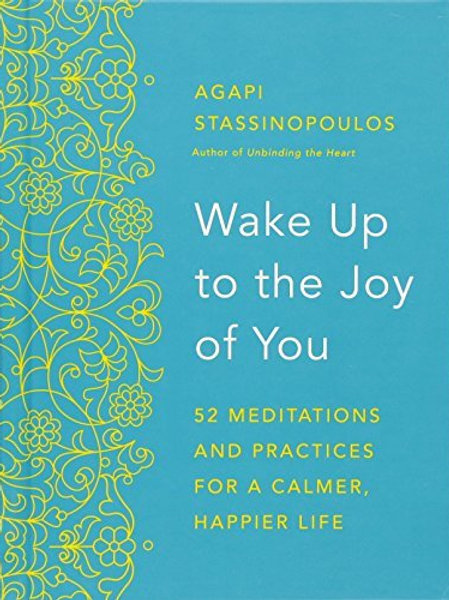 WAKE UP TO THE JOY OF YOU: 52 MEDITATIONS AND PRACTICES